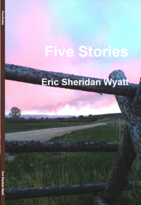 Five Stories by Eric Sheridan Wyatt is a book featuring the first five stories I had accepted for publication.